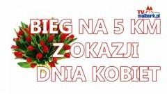 Malbork: BIEG NA 5 KM Z OKAZJI DNIA KOBIET - Zapraszamy - 10.03.2013