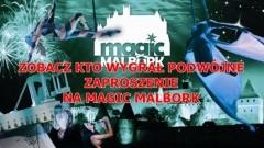 ZOBACZ KTO WYGRAŁ PODWÓJNE ZAPROSZENIE NA MAGIC MALBORK 2014 – 08.08.2014