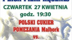 Mecz Polski Cukier POMEZANIA Malbork – GKS Żukowo już w czwartek – 27.04.2017