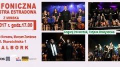 Malbork. Zapraszamy na koncert Symfonicznej Orkiestry Estradowej z Mińska. - 01.05.2017