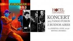 Zapraszamy na niezwykły koncert 303 Tango Fusion, zespołu z Buenos Aires. Hotel Continental Krynica Morska 2-4 sierpnia 2017
