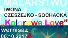 """Sztum: """"Kolorowe Love"""" - wernisaż Iwony Czeszejko – Sochackiej – 06.10.2017"""