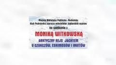 Miejska Biblioteka Publiczna w Malborku zaprasza na spotkanie Moniką Witkowską - 06.12.2017