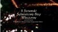 Zapraszamy na II Sztumski Sylwestrowy Bieg Wieczorny - 30.12.2017