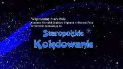 Staropolskie kolędowanie, czyli zapraszamy na koncert kolęd i pastorałek w Starym Polu! - 19.01.2018