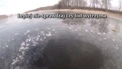 Nie igraj ze śmiercią, nie wchodź na lód. Kilkanaście osób zginęło tylko w tym roku – 18.01.2018