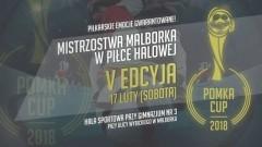 """Zapraszamy na V edycję Mistrzostw Malborka w Piłce Halowej Pomka Cup""""18! -17.02.2018"""