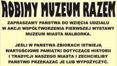 """Zapraszamy do udziału w akcji ,,Robimy Muzeum razem"""" - Zostań współtwórcą pierwszej wystawy Muzeum Miasta Malborka"""