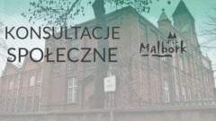 Malbork: Ogłoszenie o konsultacjach społecznych - rewitalizacja