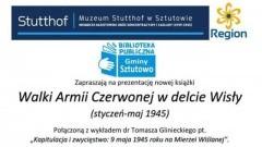 """Sztutowo: """"Walki Armii Czerwonej w delcie Wisły ( styczeń- maj 1945)"""" - prezentacja książki i wykład."""
