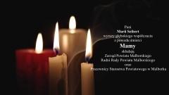 Pani Marii Seibert wyrazy głębokiego współczucia z powodu śmierci Mamy składają Zarząd Powiatu Malborskiego, Radni Rady Powiatu Malborskiego oraz Pracownicy Starostwa Powiatowego w Malborku.