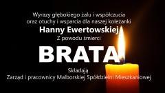 Zarząd i pracownicy Malborskiej Spółdzielni Mieszkaniowej składają kondolencje dla swojej koleżanki Hanny Ewertowskiej z powodu śmierci BRATA