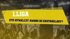 1.Liga – kto wywalczy awans do Ekstraklasy?