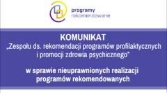 """Komunikat """"Zespołu ds. rekomendacji programów profilaktycznych i promocji zdrowia psychicznego"""" w sprawie nieuprawnionych realizacji programów rekomendowanych."""