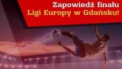 Zapowiedź finału Ligi Europy w Gdańsku!
