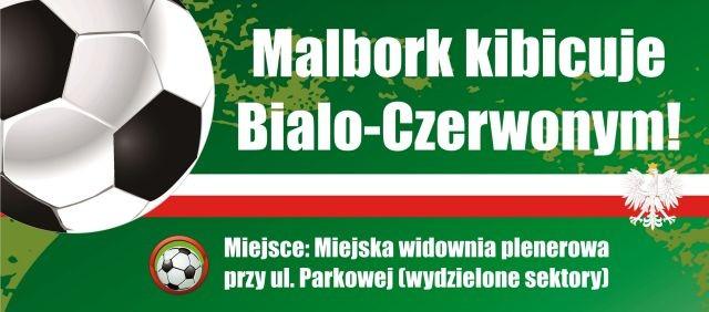 Malbork kibicuje Biało-Czerwonym!