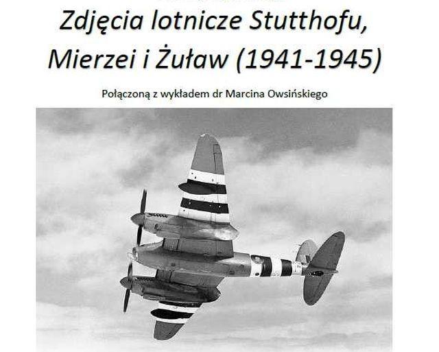 """Sztutowo: """"Zdjęcia lotnicze Stutthofu, Mierzei i Żuław (1941-1945)"""" - prezentacja."""