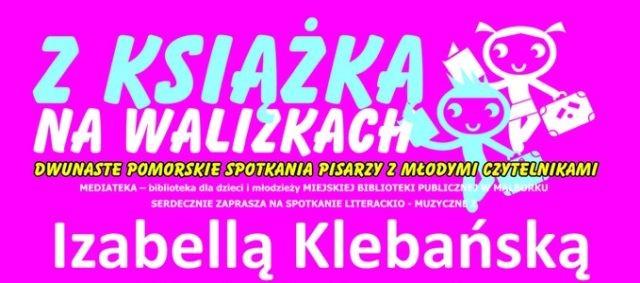 Malbork: Spotkanie literacko-muzyczne z Izabellą Klebańską