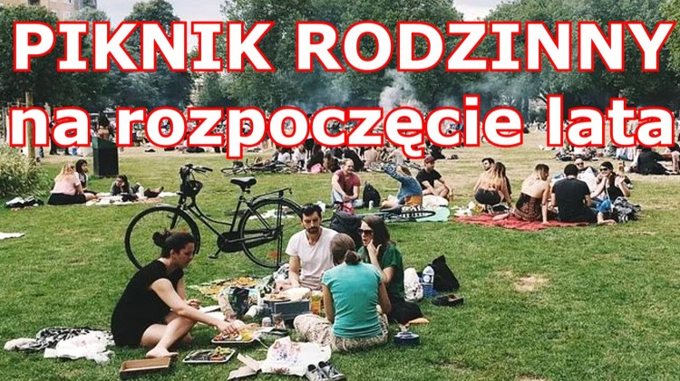 Malbork. Piknik rodzinny na przywitanie lata. Szczegóły na plakacie.