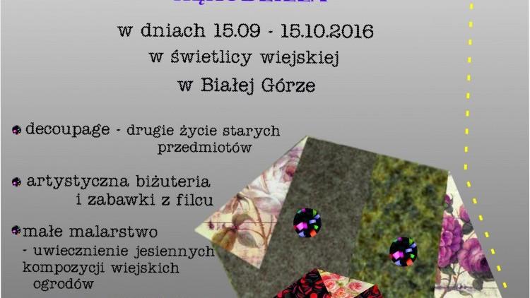 Międzypokoleniowe Warsztaty Rękodzieła w Białej Górze – 15.09.2016